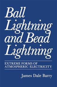 Ball Lightning and Bead Lightning:extreme Forms of Atmospheric Electricity