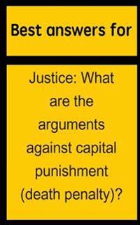an arguments for and against capital punishment Against the american system of capital punishment and don verrilli also gave thoughtful and good advice the arguments offered here, however, are my own and i the real american system of capital punishment clearly fails when measured against the most common justifications for.