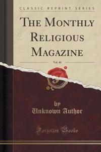 The Monthly Religious Magazine, Vol. 40 (Classic Reprint)