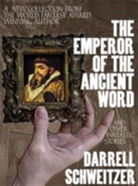 Emperor of the Ancient Word and Other Fantastic Stories