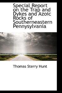 Special Report on the Trap and Dykes and Azoic Rocks of Southerneastern Pennysylvania