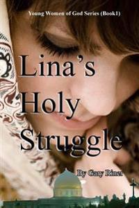 Lina's Holy Struggle: Young Women of God Series (Book 1)