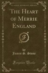 The Heart of Merrie England (Classic Reprint)