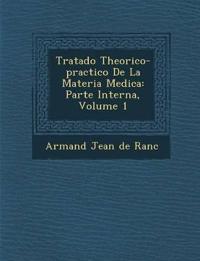 Tratado Theorico-Practico de La Materia Medica: Parte Interna, Volume 1