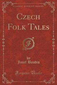 Czech Folk Tales (Classic Reprint)