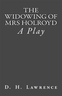 The Widowing of Mrs Holroyd: A Play