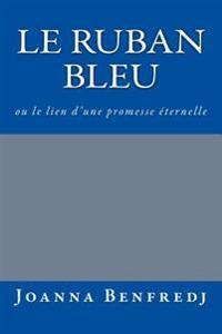 Le Ruban Bleu: Ou Le Lien D'Une Promesse Eternelle