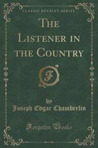 The Listener in the Country (Classic Reprint)