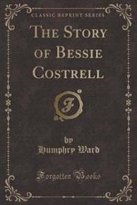 The Story of Bessie Costrell (Classic Reprint)