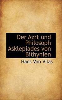 Der Azrt Und Philosoph Asklepiades Von Bithynien