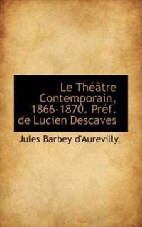 Le Th Tre Contemporain, 1866-1870. PR F. de Lucien Descaves