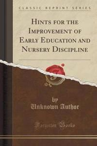 Hints for the Improvement of Early Education and Nursery Discipline (Classic Reprint)