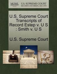 U.S. Supreme Court Transcripts of Record Estep V. U S