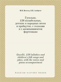 Guselki. 128 Lullabies and Children's Folk Songs and Jokes, with the Voices and Piano Accompaniment