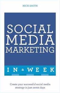Teach Yourself Social Media Marketing in a Week