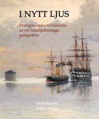I nytt ljus : svensk industrihistoria ur ett familjeföretags perspektiv - Patrik Skantze pdf epub