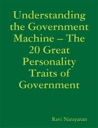 Understanding the Government Machine - The 20 Great Personality Traits of Government