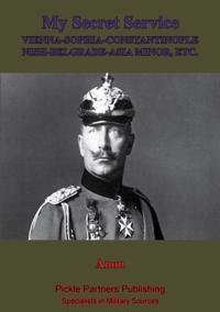 My Secret Service, Vienna-Sophia-Constantinople-Nish-Belgrade-Asia Minor