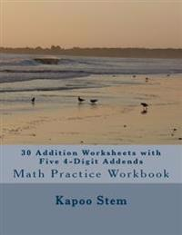 30 Addition Worksheets with Five 4-Digit Addends: Math Practice Workbook