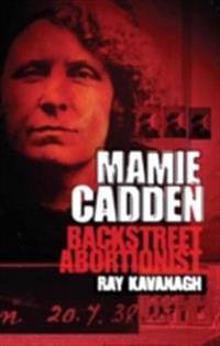 Mamie Cadden - Ireland's Backstreet Abortionist