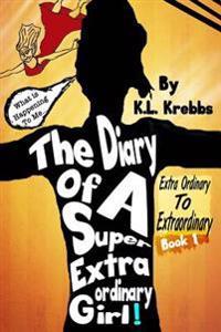 The Diary of a Super Extraordinary Girl: Extra Ordinary to Extraordinary