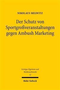 Der Schutz Von Sportgrossveranstaltungen Gegen Ambush Marketing: Gewerblicher Rechtsschutz Nach Deutschem Recht