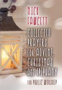 Collected prayers for advent, christmas and epiphany for public worship