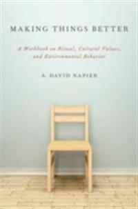 Making Things Better: A Workbook on Ritual, Cultural Values, and Environmental Behavior