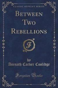 Between Two Rebellions (Classic Reprint)