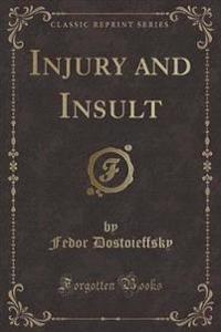 Injury and Insult (Classic Reprint)