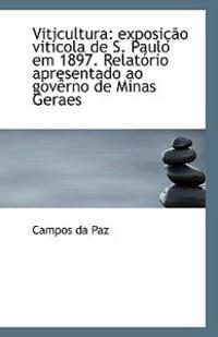 Viticultura: Exposicao Viticola de S. Paulo Em 1897. Relatorio Apresentado Ao Governo de Minas Gerae