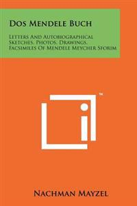 DOS Mendele Buch: Letters and Autobiographical Sketches, Photos, Drawings, Facsimiles of Mendele Meycher Sforim