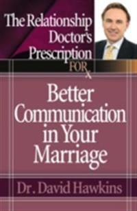 Relationship Doctor's Prescription for Better Communication in Your Marriage