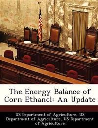 The Energy Balance of Corn Ethanol