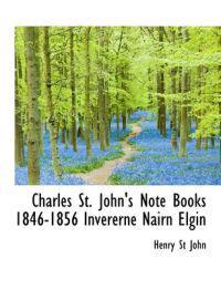 Charles St. John's Note Books 1846-1856 Invererne Nairn Elgin
