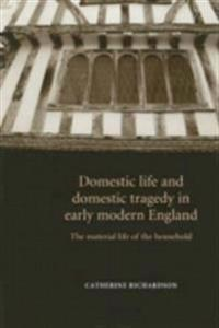 Domestic Life and Domestic Tragedy in Early Modern England: The Material Life of the Household