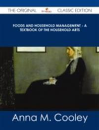 Foods and Household Management - A Textbook of the Household Arts - The Original Classic Edition