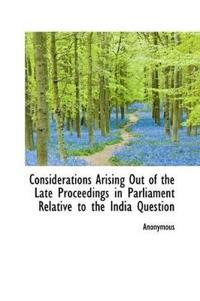 Considerations Arising Out of the Late Proceedings in Parliament Relative to the India Question
