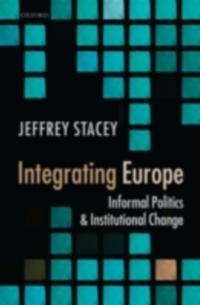 Integrating Europe: Informal Politics and Institutional Change