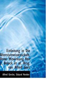 Einleitung in Die Alterstumwissenschaft, Unter Mitwirkung Von J. Belock et al. Hrsg. Von Alfred Gerc