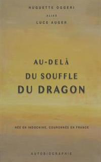 Au-Dela Du Souffle Du Dragon: Nee En Indochine, Couronnee En France
