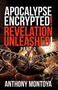 Apocalypse Encrypted! Revelation Unleashed! Part 2