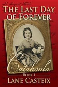 The Last Day of Forever: Catahoula Book 1