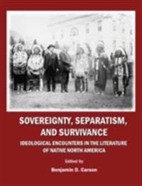Sovereignty, Separatism, and Survivance