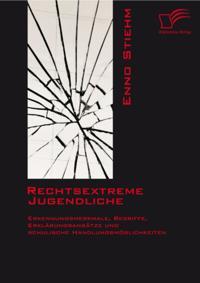 Rechtsextreme Jugendliche: Erkennungsmerkmale, Begriffe, Erklarungsansatze und schulische Handlungsmoglichkeiten