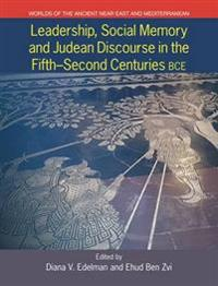 Leadership, Social Memory and Judean Discourse in the Fifth-Second Centuries BCE