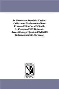 In Memoriam Dominici Chelini. Collectanea Mathematica Nunc Primum Edita Cura Et Studio L. Cremona Et E. Beltrami. Accessit Imago Ejusdem Chelini Et Testamentum Nic. Tartaleae.