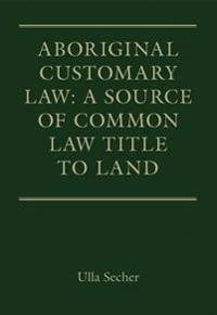 Aboriginal Customary Law: A Source of Common Law Title to Land