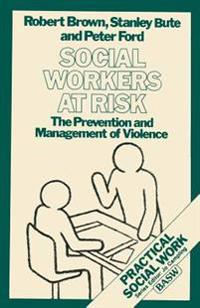 Social Workers at Risk: The Prevention and Management of Violence