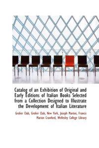 Catalog of an Exhibition of Original and Early Editions of Italian Books Selected from a Collection